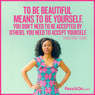 To be beautiful means to be yourself. You don't need to be accepted by others. You need to accept yourself. #<Author:0x00007fac02218300>