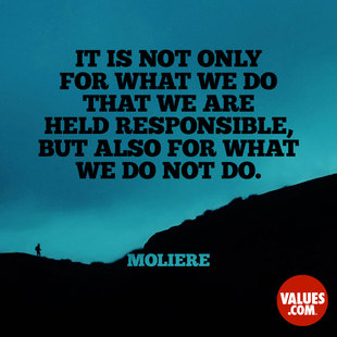 It is not only for what we do that we are held responsible, but also for what we do not do. #<Author:0x00007f44f2f46238>