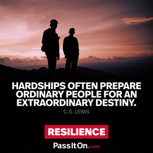 Hardships often prepare ordinary people for an extraordinary destiny. #<Author:0x00007ffb6543bc60>