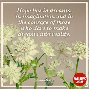 Hope lies in dreams, in imagination and in the courage of those who dare to make dreams into reality. #<Author:0x00007f44f4da7308>
