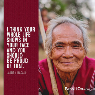 I think your whole life shows in your face and you should be proud of that. #<Author:0x00007f14f2139120>