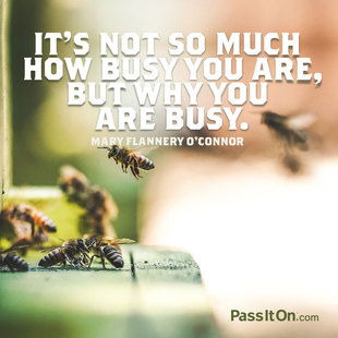 It's not so much how busy you are, but why you are busy. #<Author:0x00007f69ae5ff888>