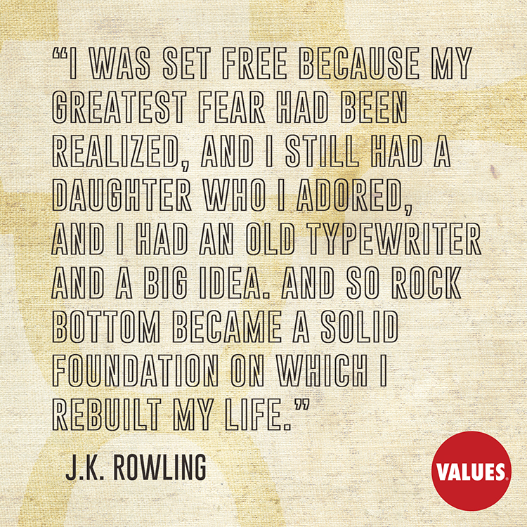 I was set free because my greatest fear had been realized, and I still had a daughter who I adored, and I had an old typewriter and a big idea. And so rock bottom became a solid foundation on which I rebuilt my life. —J.K. Rowling