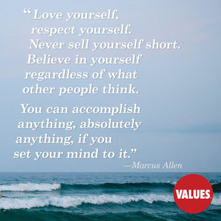 Love yourself, respect yourself. Never sell yourself short. Believe in yourself regardless of what other people think. You can accomplish anything, absolutely anything, if you set your mind to it. #<Author:0x00007f150a16e498>