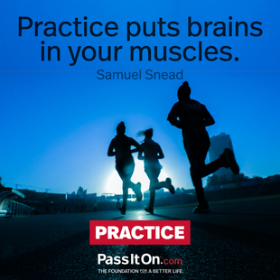 Practice puts brains in your muscles.  #<Author:0x000055a97d1a2170>