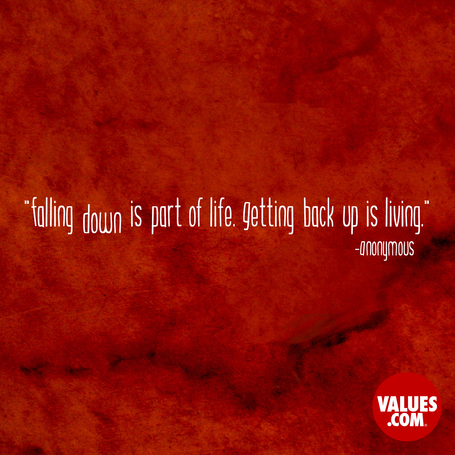 Falling down is part of life. Getting back up is living. —Anonymous