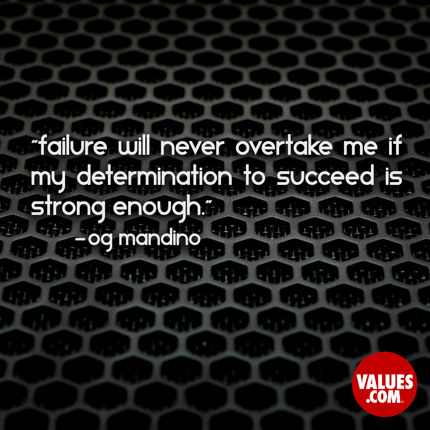 Failure will never overtake me if my determination to succeed is strong enough. —Og Mandino