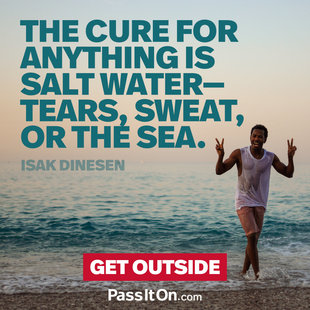 The cure for anything is salt water—tears, sweat, or the sea.