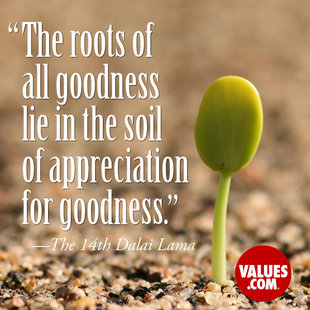 The roots of all goodness lie in the soil of appreciation for goodness. #<Author:0x00007f7a42c24b38>
