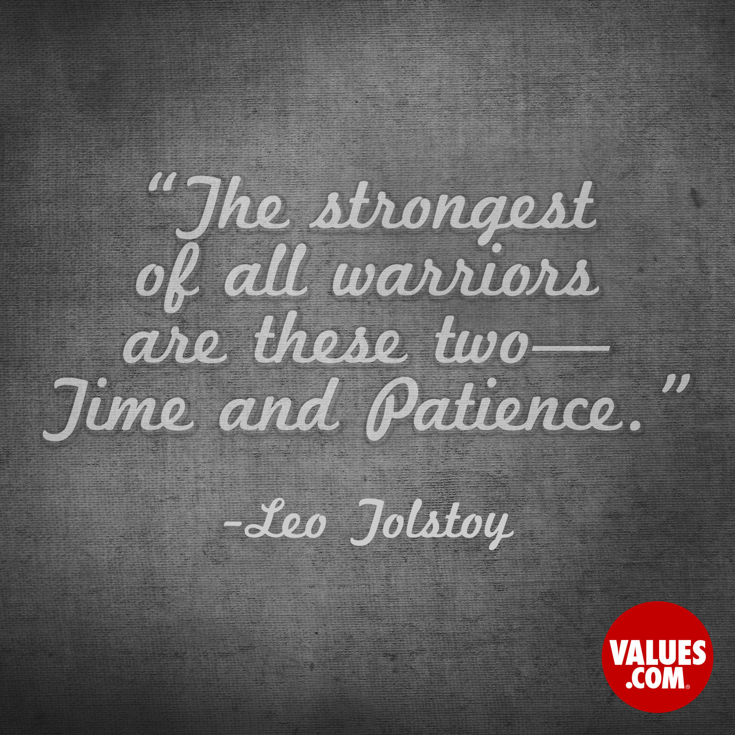 The strongest of all warriors are these two—Time and Patience. —Leo Tolstoy