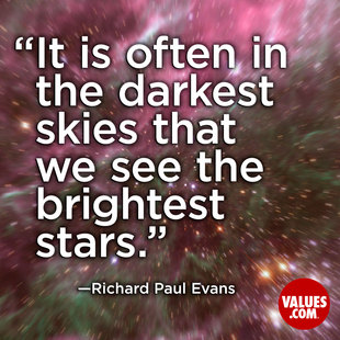 It is often in the darkest skies that we see the brightest stars. #<Author:0x00007f69ae49e9d0>