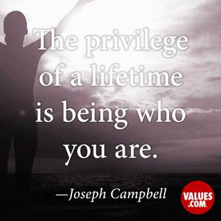 The privilege of a lifetime is being who you are. #<Author:0x00007f69ad7aaf30>