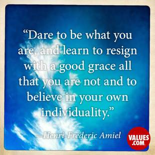 Dare to be what you are, and learn to resign with a good grace all that you are not and to believe in your own individuality. #<Author:0x00007fb4495ca7d8>