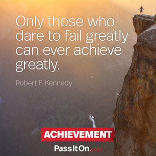 Only those who dare to fail greatly can ever achieve greatly. #<Author:0x00007ffb75024130>