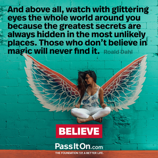 And above all, watch with glittering eyes the whole world around you because the greatest secrets are always hidden in the most unlikely places. Those who don't believe in magic will never find it. #<Author:0x00007ff748eea560>