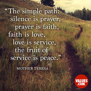 The simple path: silence is prayer, prayer is faith, faith is love, love is service, the fruit of service is peace. #<Author:0x00007f44f384fc30>