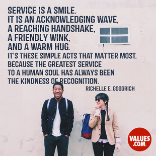 Service is a smile.  It is an acknowledging wave, a reaching handshake, a friendly wink, and a warm hug.   It's these simple acts that matter most, because the greatest service to a human soul has always been the kindness of recognition. #<Author:0x00007fa724a94250>