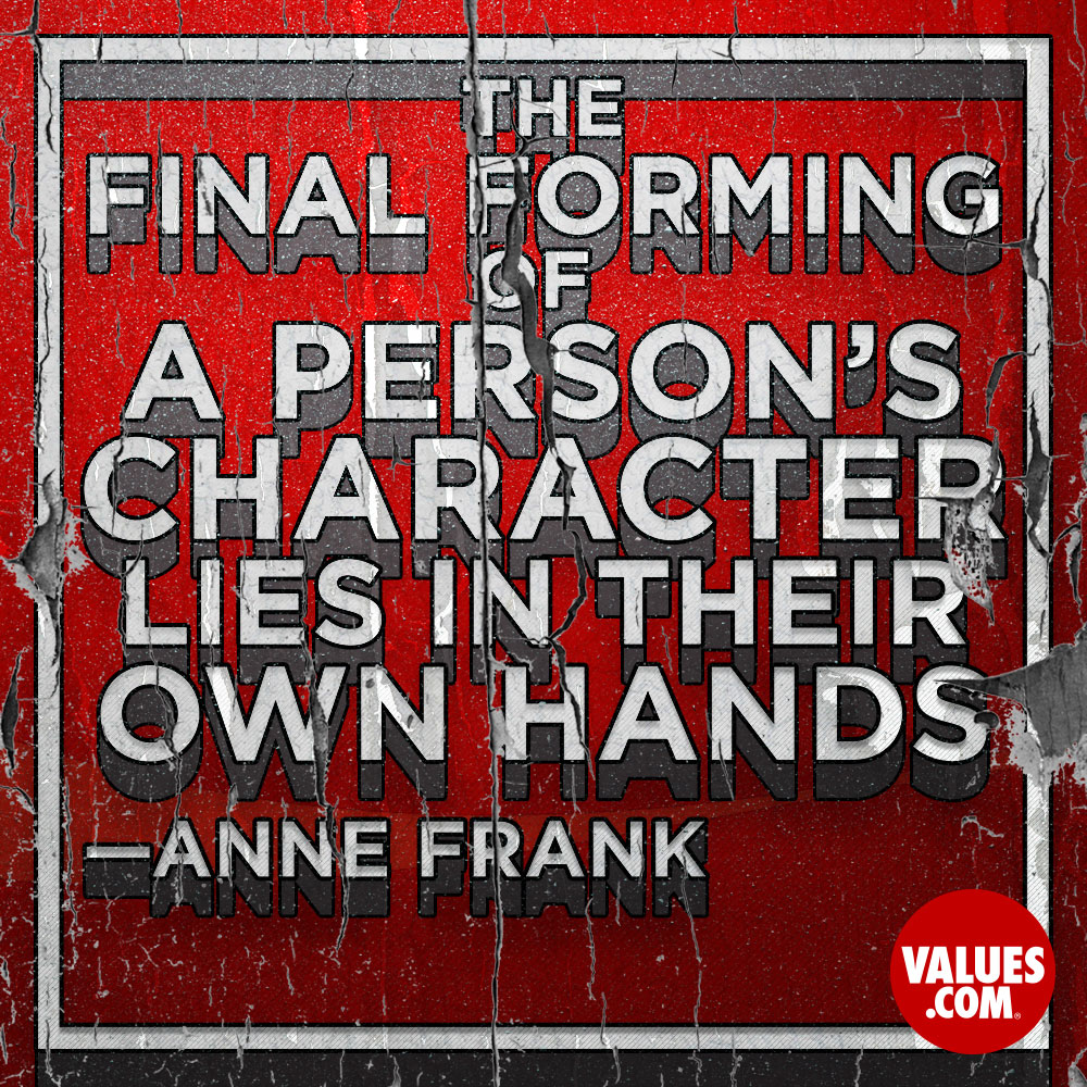 The final forming of a person's character lies in their own hands. —Anne Frank