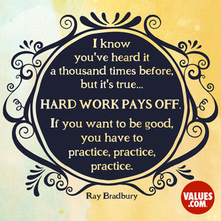 I know you've heard it a thousand times before, but it's true... hard work pays off. If you want to be good, you have to practice, practice, practice. If you don't love something, then don't do it. #<Author:0x00007fa7f62c2a40>