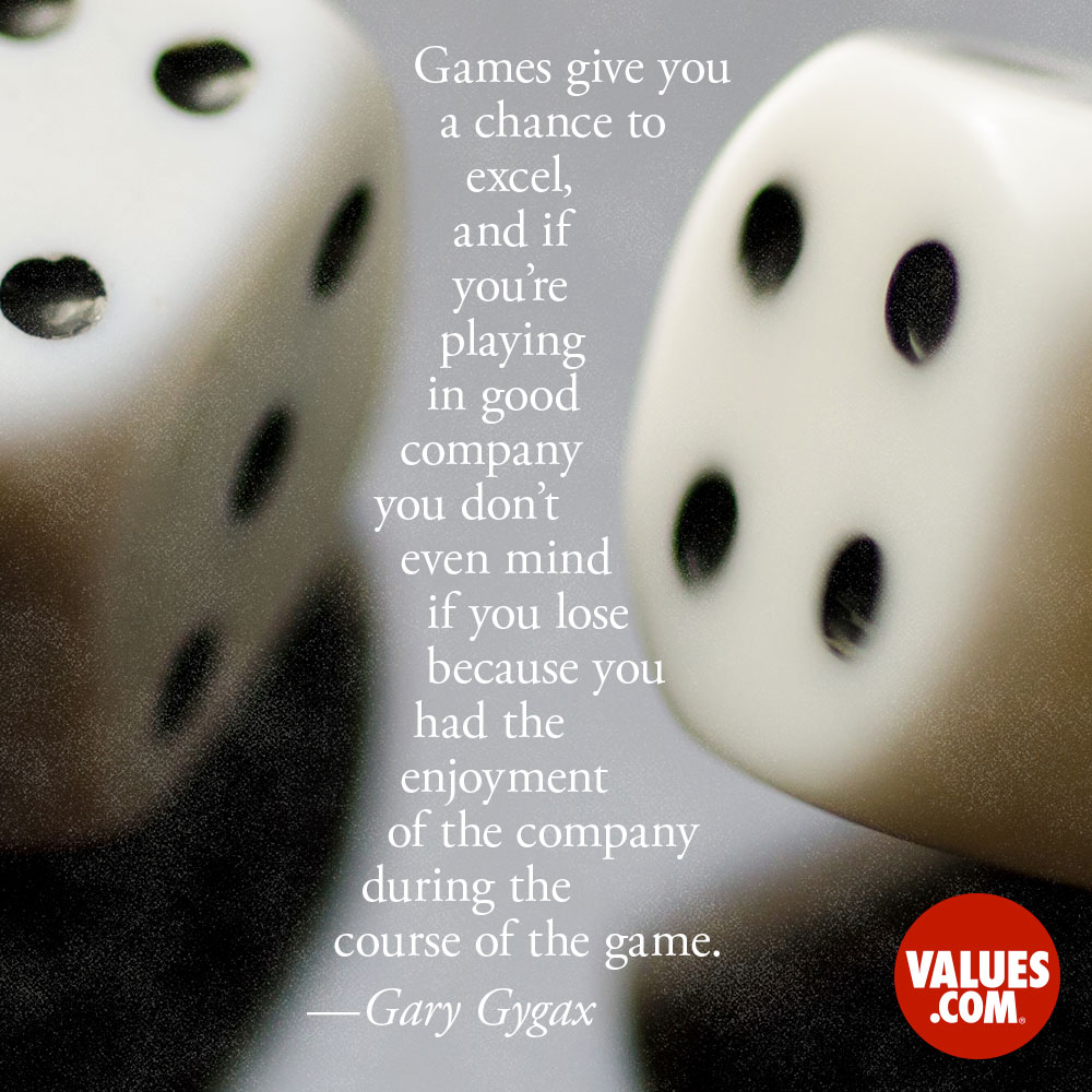 Games give you a chance to excel, and if you're playing in good company you don't even mind if you lose because you had the enjoyment of the company during the course of the game. —Gary Gygax