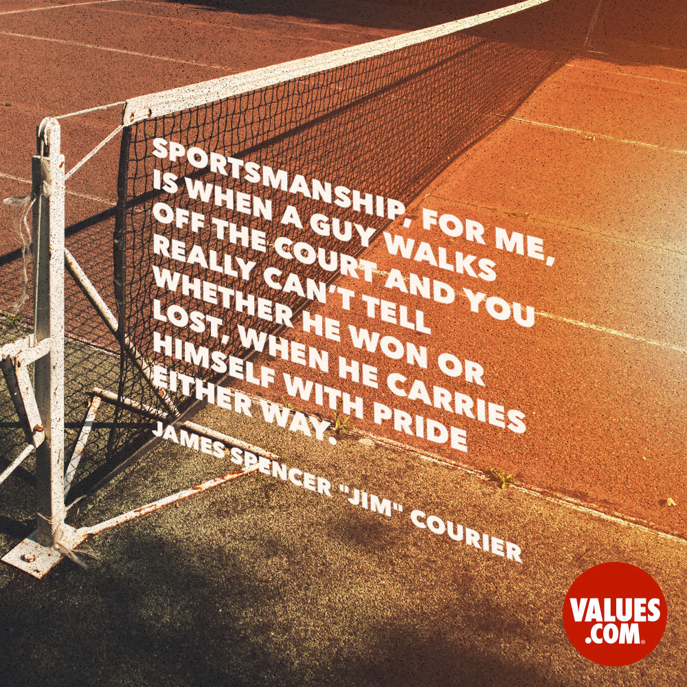"Sportsmanship for me is when a guy walks off the court and you really can't tell whether he won or lost, when he carries himself with pride either way. —James Spencer ""Jim"" Courier"