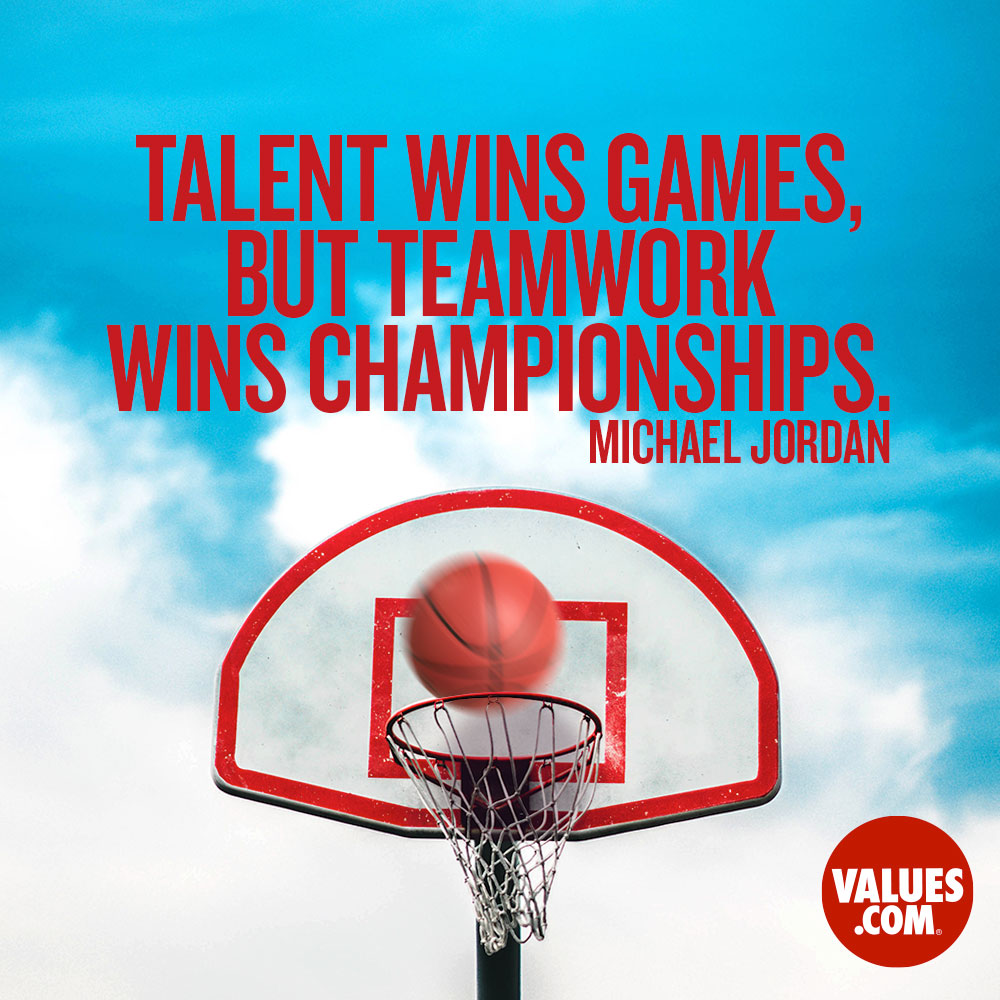 Talent wins games, but teamwork wins championships. —Michael Jordan