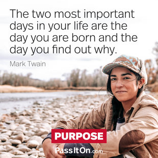 The two most important days in your life are the day you are born and the day you find out why. #<Author:0x00007f1f2314d9a0>