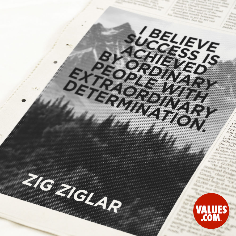 I believe success is achieved by ordinary people with extraordinary determination. —Zig Ziglar