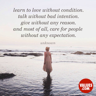 Learn to love without condition. Talk without bad intention. Give without any reason. And most of all, care for people without any expectation. #<Author:0x00007f613cdb0688>