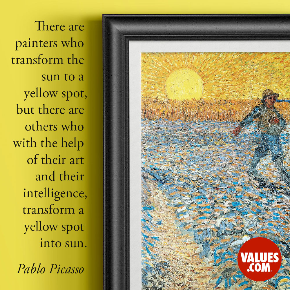 There are painters who transform the sun to a yellow spot, but there are others who with the help of their art and their intelligence, transform a yellow spot into sun. —Pablo Picasso