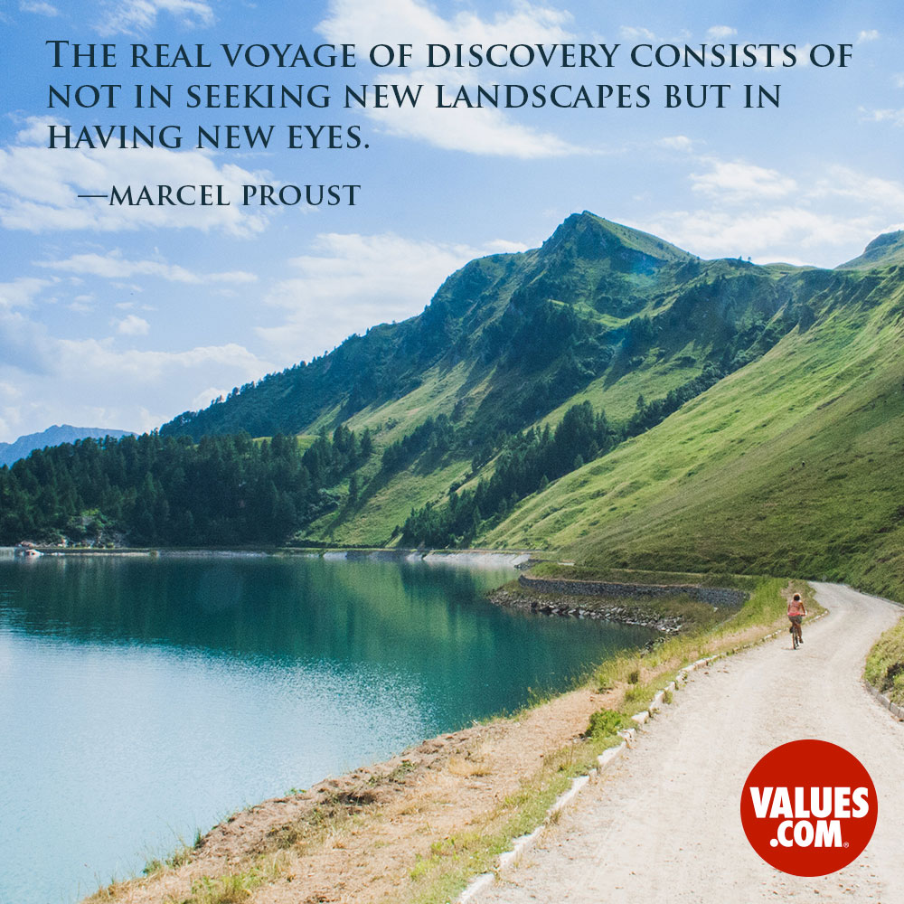 The real voyage of discovery consists of not in seeking new landscapes but in having new eyes. —Marcel Proust
