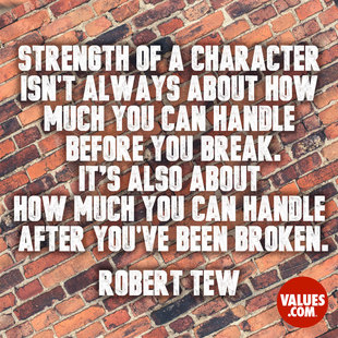 Strength of a character isn't always about how much you can handle before you break. It's also about how much you can handle after you've been broken. #<Author:0x00007fbed82db920>