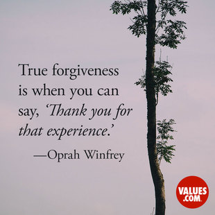 True forgiveness is when you can say, 'Thank you for that experience.' #<Author:0x00007f5e9098b5e8>