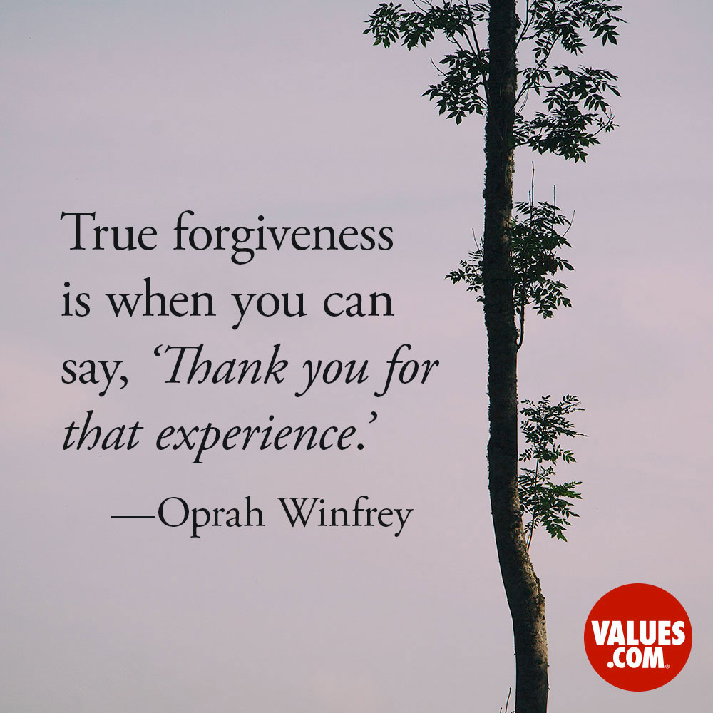True forgiveness is when you can say, 'Thank you for that experience.' —Oprah Winfrey