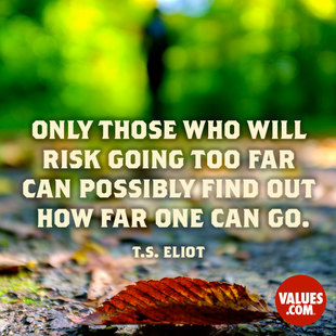 Only those who will risk going too far can possibly find out how far one can go. #<Author:0x00007f44e9742f68>