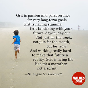 Grit is passion and perseverance for very long-term goals. Grit is having stamina. Grit is sticking with your future, day-in, day-out. Not just for the week, not just for the month, but for years. And working really hard to make that future a reality. Grit is living life like it's a marathon, not a sprint. #<Author:0x00007f14f26731b8>