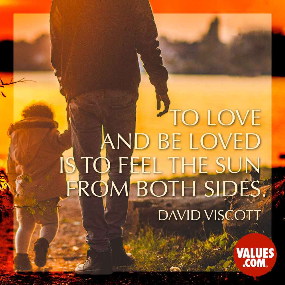 To love and be loved is to feel the sun from both sides. —David Viscott