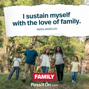 I sustain myself with the love of family. #<Author:0x00007f6454ea9e20>