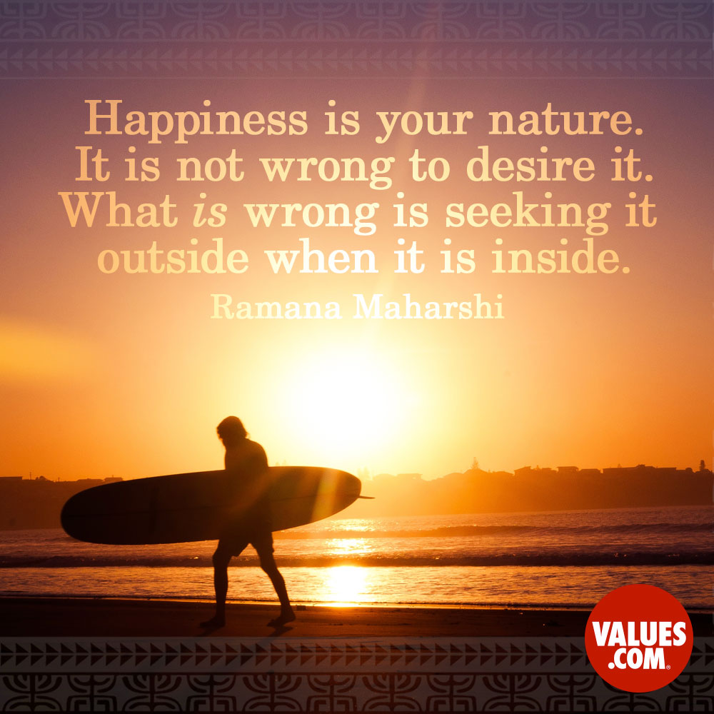 happiness is your nature it is not wrong to desire it what is