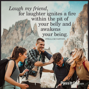 Laugh my friend, for laughter ignites a fire within the pit of your belly and awakens your being. #<Author:0x00007f2f8355a640>
