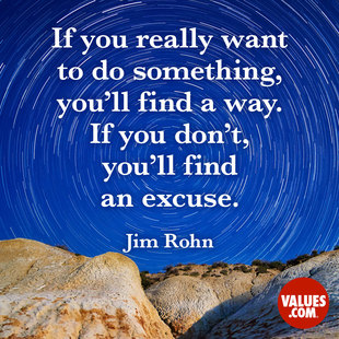 If you really want to do something, you'll find a way. If you don't, you'll find an excuse. #<Author:0x00007f14f1fcaf50>
