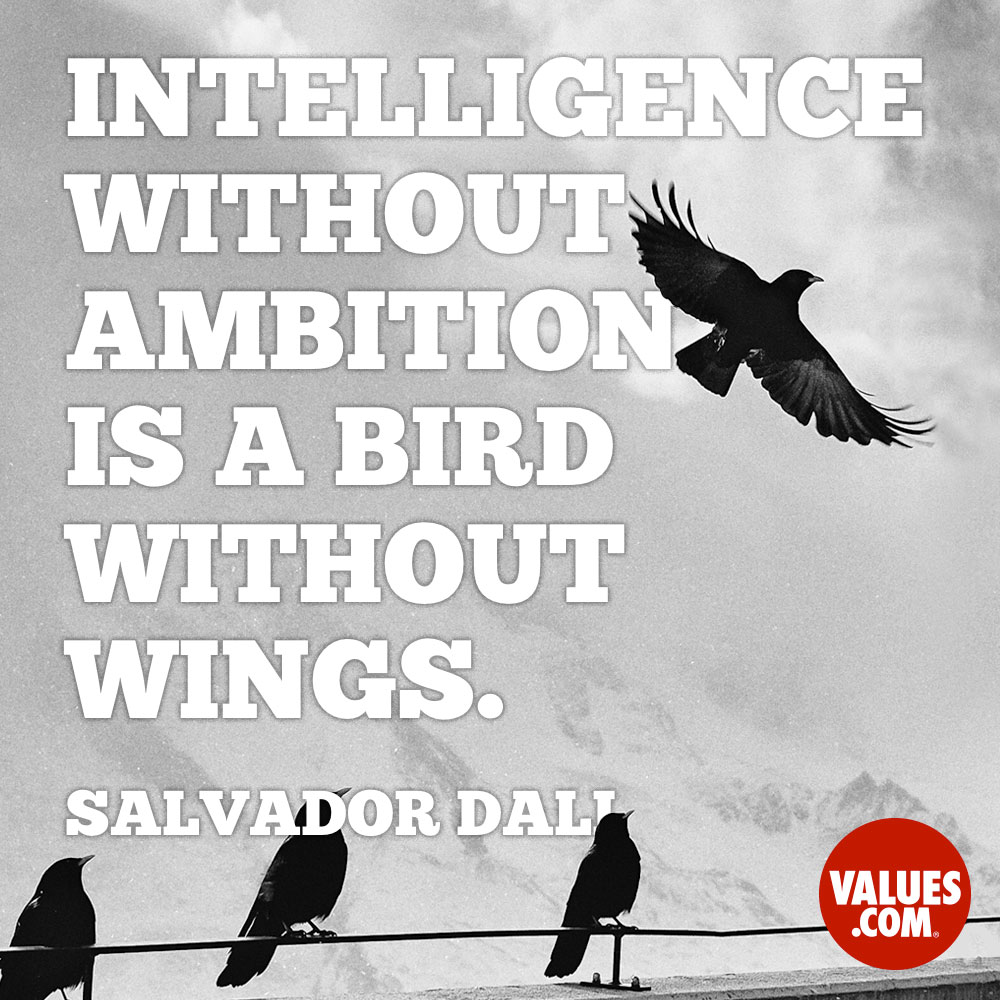 Intelligence without ambition is a bird without wings. —Salvador Dali