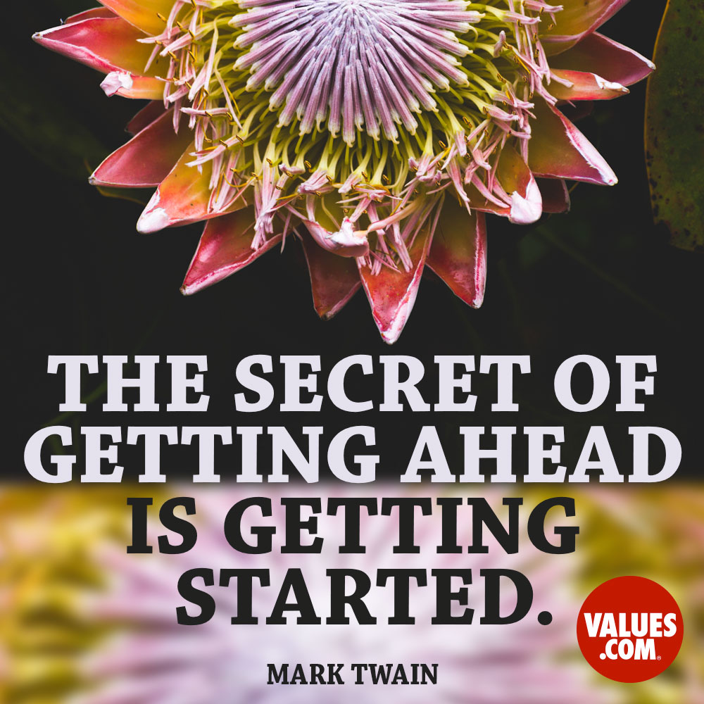 The secret of getting ahead is getting started. —Mark Twain