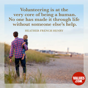 Volunteering is at the very core of being a human. No one has made it through life without someone else's help. #<Author:0x00007fb44b8a79e0>