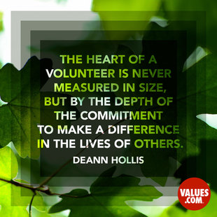 The heart of a volunteer is never measured in size, but by the depth of the commitment to make a difference in the lives of others. #<Author:0x00007f44ff3852c0>