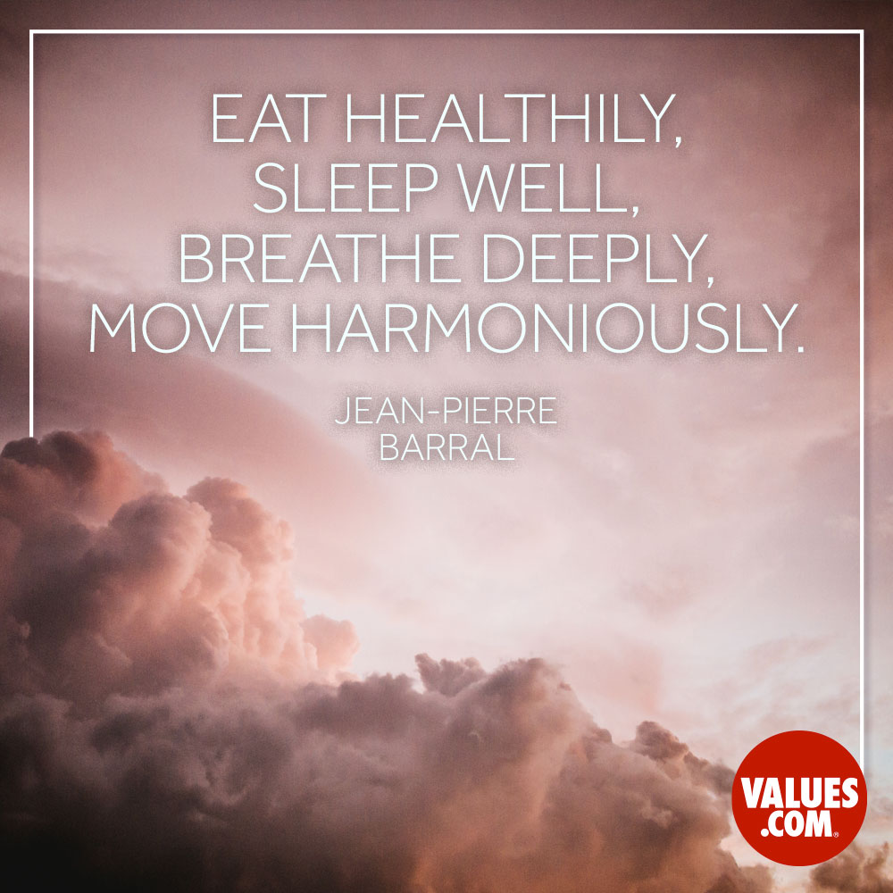 Eat healthily, sleep well, breathe deeply, move harmoniously. —Jean-Pierre Barral
