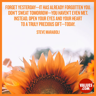 Forget yesterday - it has already forgotten you. Don't sweat tomorrow - you haven't even met. Instead, open your eyes and your heart to a truly precious gift - today. #<Author:0x00007f613cee4978>