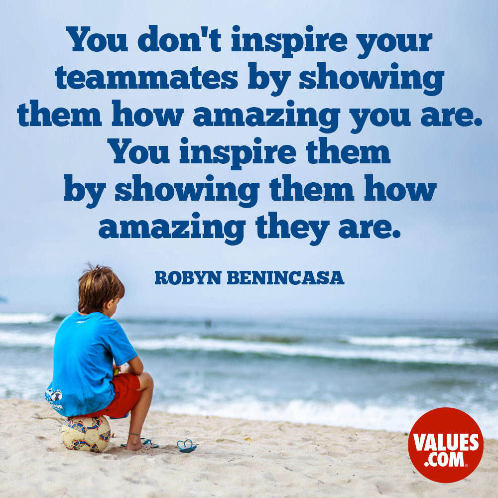 You don't inspire your teammates by showing them how amazing you are. You inspire them by showing them how amazing they are. —Robyn Benincasa