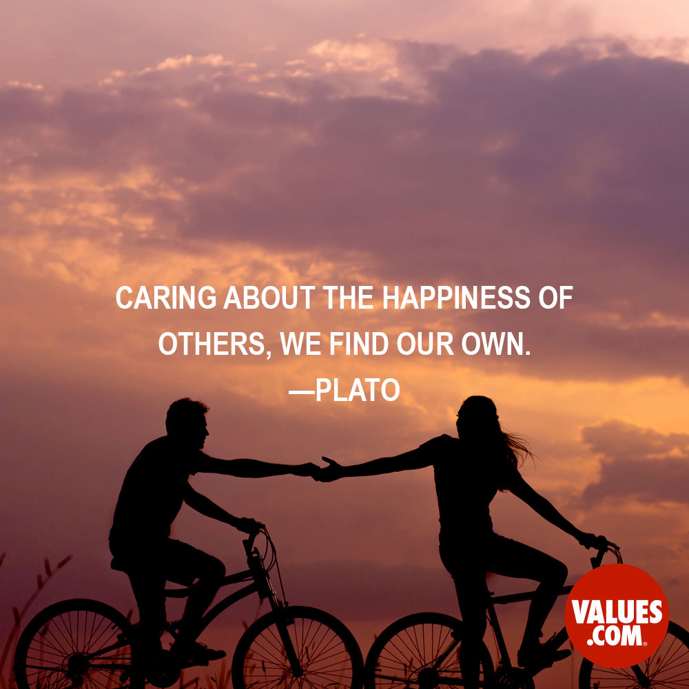 Caring about the happiness of others, we find our own. —Plato