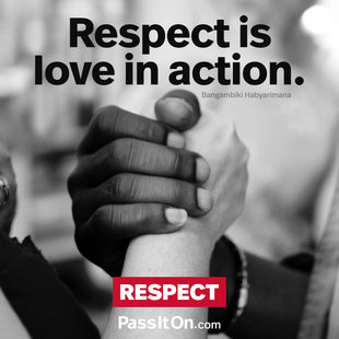 Respect is love in action. #<Author:0x00007fb16b30ad30>